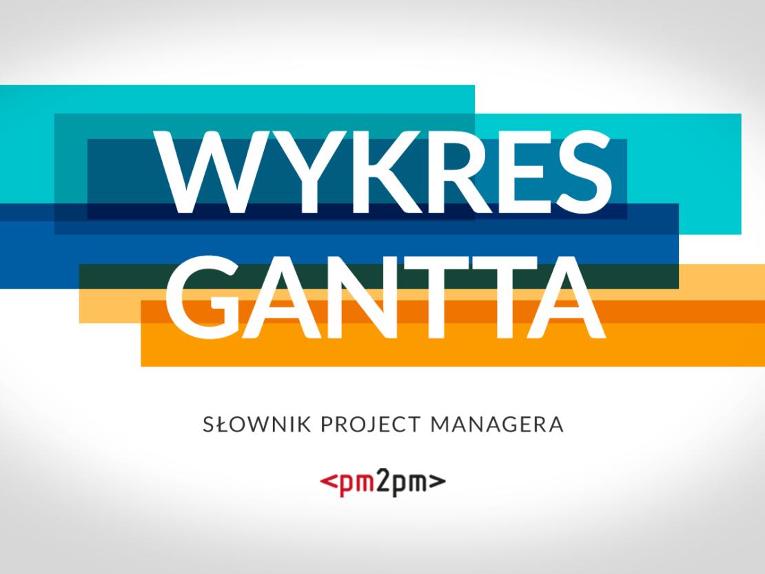 Słownik Project Managera  – Wykres Gantta