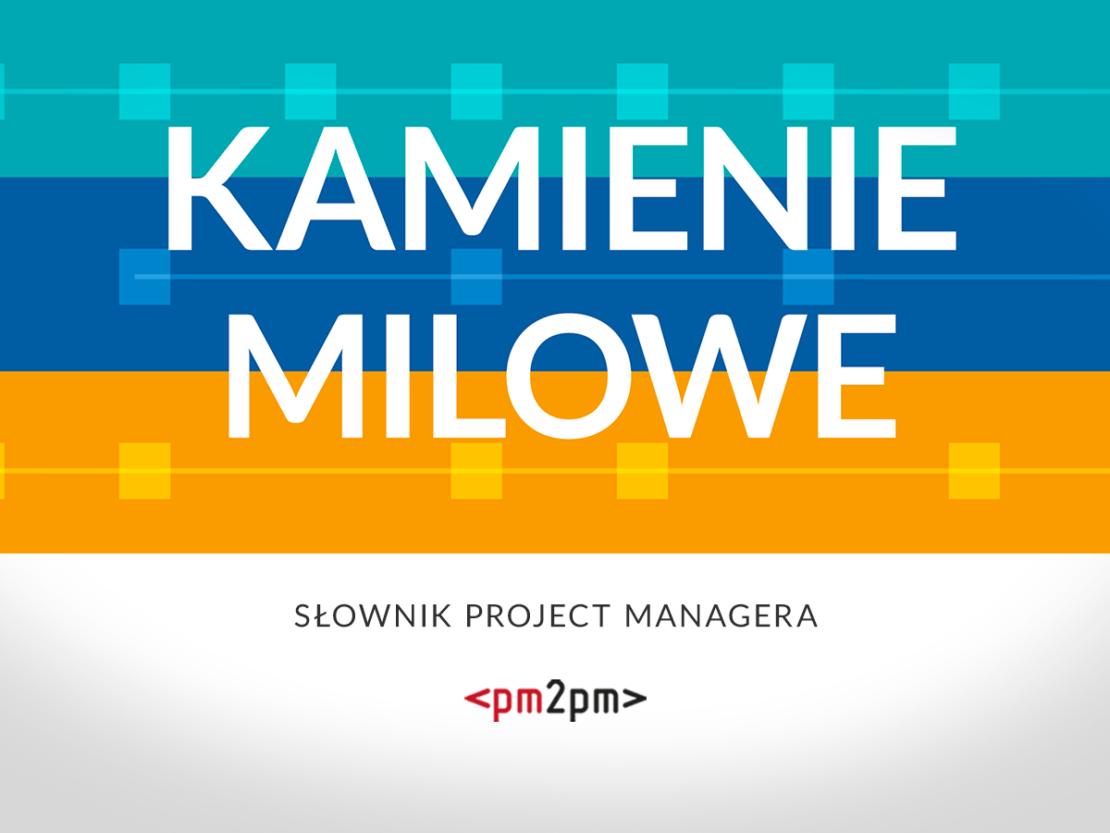 Słownik Project Managera – Kamienie milowe